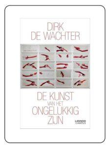 De kunst van het ongelukkig zijn - Dirk de Wachter
