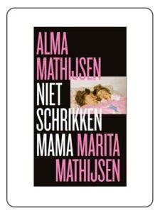 Niet schrikken mama - Alma Mathijsen & Marita Mathijsen